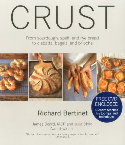 Crust: From Sourdough, Spelt, and Rye Bread to Ciabata, Bagels, and Brioche by Richard Bertinet