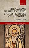 The Canons of Our Fathers: Monastic Rules of Shenoute (Oxford Early Christian Studies)