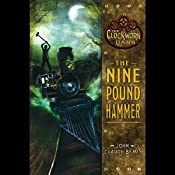 The Nine Pound Hammer: The Clockwork Dark, Book 1 | John Claude Bemis