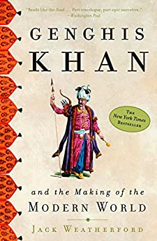 Genghis Khan and the Making of the Modern World by [Weatherford, Jack]