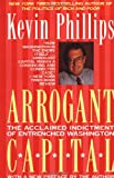 The Arrogant Capital, Kevin Phillips, 0316706027