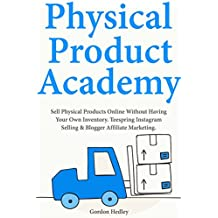 Physical Product Academy: Sell Physical Products Online Without Having Your Own Inventory. Teespring Instagram Selling & Blogger Affiliate Marketing.