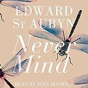 Never Mind: A Patrick Melrose Novel, Book 1   Edward St Aubyn