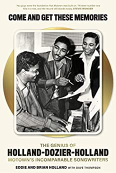 Come and Get These Memories: The Story of Holland-Dozier-Holland by [Thompson, Dave, Holland, Brian, Holland, Edward]