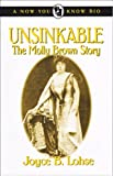 Unsinkable: The Molly Brown Story (Now You Know Bio's) by Joyce B. Lohse front cover