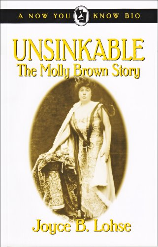 Unsinkable: The Molly Brown Story (Now You Know Bio Book 6)