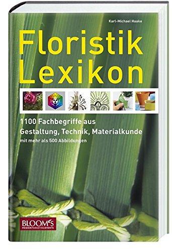 Floristik Lexikon: Gestaltung, Technik, Materialkunde - 1.100 Fachbegriffe - über 500 Abbildungen