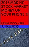 2018 MAKING STOCK MARKET MONEY ON YOUR PHONE !!!: USING STOCK APPS