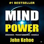 MindPower. Erkennen - Transformieren - Handeln [Mind Power. Recognize - Transform - Act] | John Kehoe