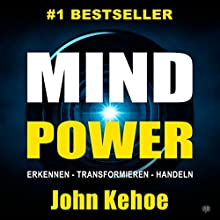 MindPower. Erkennen - Transformieren - Handeln [Mind Power. Recognize - Transform - Act] Audiobook by John Kehoe Narrated by Michael Reffi