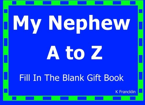 My Nephew A to Z Fill In The Blank Gift Book (A to Z Gift Books) (Volume 34)