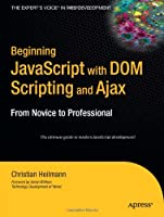 Beginning JavaScript with DOM Scripting and Ajax: From Novice to Professional Front Cover