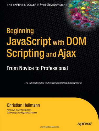 Beginning JavaScript with DOM Scripting and Ajax: From Novice to Professional by Christian Heilmann, Publisher : Apress