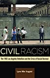 img - for Civil Racism: The 1992 Los Angeles Rebellion and the Crisis of Racial Burnout book / textbook / text book