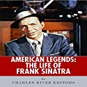 American Legends: The Life of Frank Sinatra Audiobook by  Charles River Editors Narrated by Allison McKay