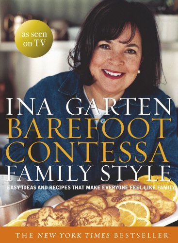 Barefoot Contessa Family Style Easy Ideas and Recipes That Make Everyone Feel Like Family by Ina Garten