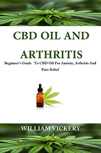 CBD Oil For Arthritis: Beginner's Guide To CBD Oil, Anxiety, Arthritis And Pain Relief