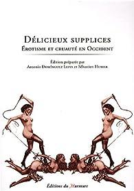 Délicieux supplices : Erotisme et cruauté en Occident par Antonio Dominguez Leiva