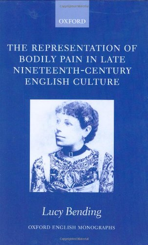 The Representation of Bodily Pain in Late Nineteenth-Century English Culture (Oxford English Monographs)
