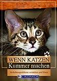 Wenn Katzen Kummer machen: Verhaltensprobleme verstehen und lösen (Cadmos Heimtierpraxis)