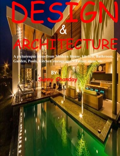 Design & Architecture: A picturesque ideas from Modern House, kitchen, Bathroom, Garden, Pools, Kitchen storage space, Faucet ideas, etc. (Volume 1)