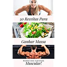 50 Receitas Para Crescer Massa Muscular