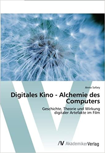 Digitales Kino - Alchemie des Computers: Geschichte, Theorie und Wirkung digitaler Artefakte im Film