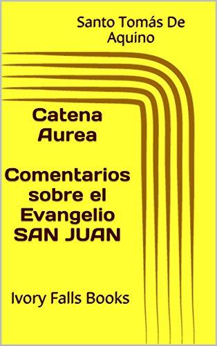 catena-aurea-comentarios-sobre-el-evangelio-san-juan-spanish-edition