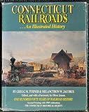 Connecticut Railroads...An Illustrated History, Gregg M. Turner, Melancthon W. Jacobus, 0940748967