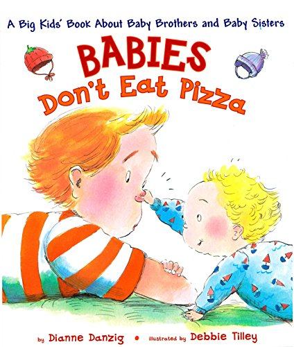 Babies Don't Eat Pizza: A Big Kids' Book About Baby Brothers...