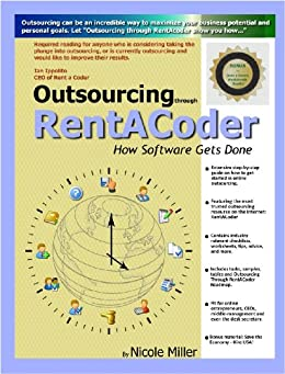 Outsourcing Through RentACoder by [Nicole Miller]