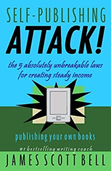 Self-Publishing Attack! The 5 Absolutely Unbreakable Laws for Creating Steady Income Publishing Your Own Books by [Bell, James Scott]