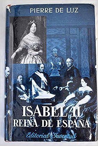 ISABEL II, REINA DE ESPAÑA (1830-1904): Amazon.es: LUZ, Pierre de ...