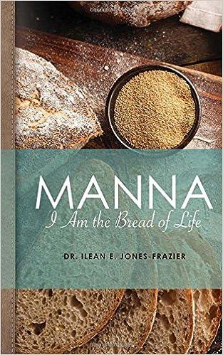 Manna: I Am The Bread of Life (Volume 1): Dr  Ilean E Jones