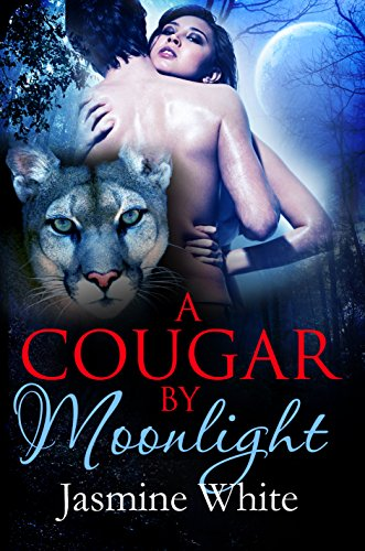 A Cougar By Moonlight: A Paranormal Shifter Romance by [White, Jasmine]