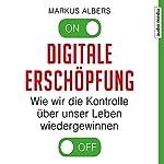 Digitale Erschöpfung: Wie wir die Kontrolle über unser Leben wiedergewinnen | Markus Albers