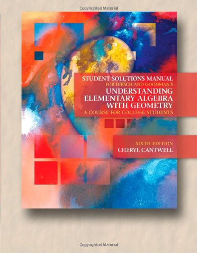 Student Solutions Manual for Hirsch/Goodman's Understanding Elementary Algebra with Geometry: A Course for College Students