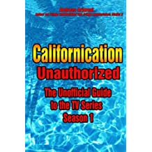 Californication Unauthorized - The Unofficial Guide to the TV Series - Season 1