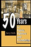 img - for 50 Years of Fights, Fighters and Friendships by Jerry Fitch (2013-06-01) book / textbook / text book