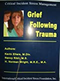 Grief Following Trauma, Kevin Ellers, Nancy Rikli, H. Norman Wright, 0976581574