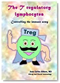 The T regulatory lymphocytes: Controlling the immune army (Funny Immunology to Save Lives Book 7)