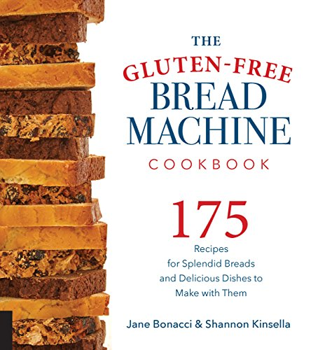 Gluten Free Dishes (The Gluten-Free Bread Machine Cookbook: 175 Recipes for Splendid Breads and Delicious Dishes to Make with Them)