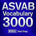 Official ASVAB Vocabulary 3000: Become a True Master of ASVAB Vocabulary...Quickly and Effectively! Audiobook by  Official Test Prep Content Team Narrated by Daniela Dilorio, Jared Pike