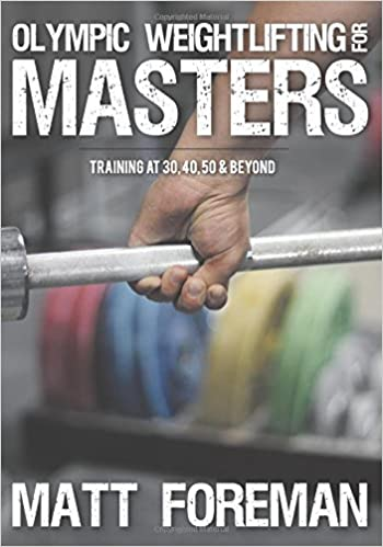 Olympic Weightlifting for Masters: Training at 30, 40, 50 & Beyond