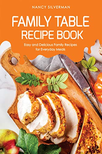 Family Table Recipe book: Easy and Delicious Family Recipes for Everyday Meals ()