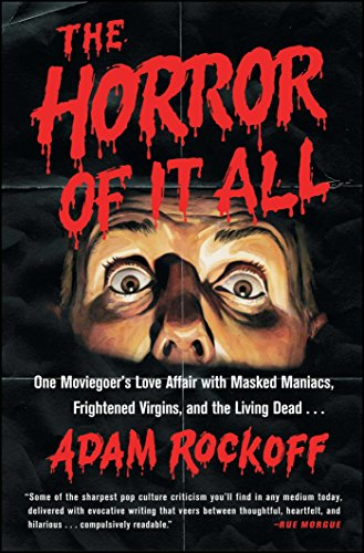 The Horror of It All: One Moviegoer's Love Affair with Masked Maniacs, Frightened Virgins, and the Living Dead...]()