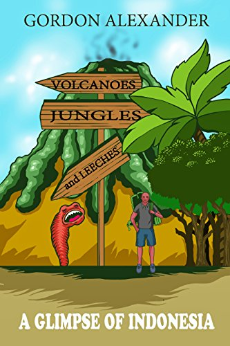 FREE Volcanoes, Jungles and Leeches: A Glimpse of Indonesia<br />[D.O.C]