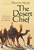 The Desert Chief: Story of Thumana Ibn Uthal (Muslim children's history)