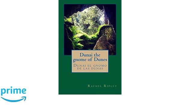 Dunai the gnome of Dunes: Dunai el gnomo de las dunas: Rachel Ripley: 9781508465546: Amazon.com: Books
