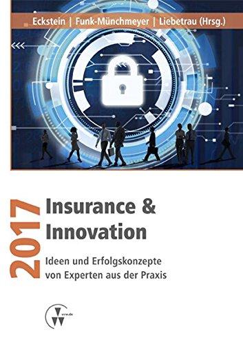 Insurance & Innovation 2017: Ideen und Erfolgskonzepte von Experten aus der Praxis Taschenbuch – 17. März 2017 Andreas Eckstein Axel Liebetrau Anja Funk-Münchmeyer VVW GmbH